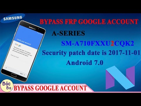 Bypass FRP Google Account A-Series A7 2016 (SM-A710F) Securiry Level 2 Android 7.0
