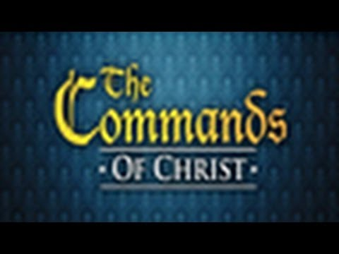 Commands of Christ - Command 39 & 40 - Love the Lord & Love Your Neighbor
