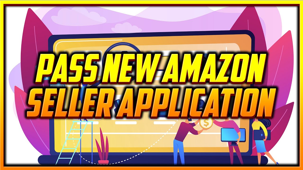 How to Pass the New Amazon Seller Application Process