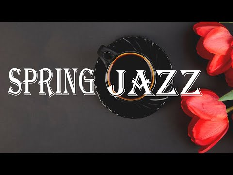 Spring Jazz - Sunny Bossa Nova & Relaxing  Jazz - Hello, Spring!