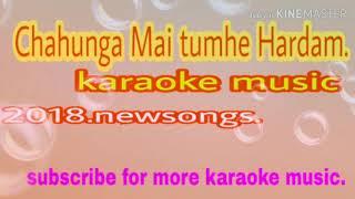 Karaoke music.Chahunga Mai tumhe Hardam.2018 song..