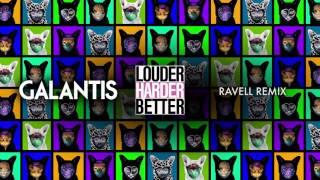 Galantis - Louder Harder Better (Ravell Remix)
