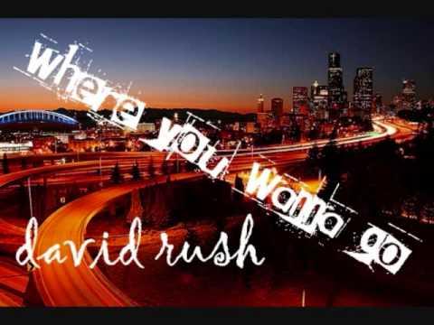 Where You Wanna Go ; David Rush