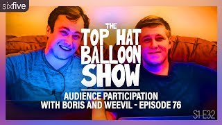 """Audience Participation With Boris and Weevil - Episode 76"""