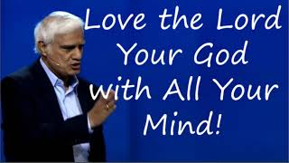Love the Lord Your God with All Your Mind! - With Ravi Zacharias