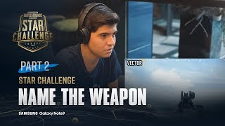 Name the weapon, part 2 - Star Challenge | PUBG MOBILE STAR CHALLENGE - EUROPE FINAL
