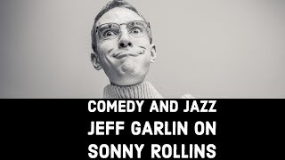 What is the Relationship Between Comedy and Jazz?   Jeff Garlin on Sonny Rollins