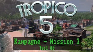 Tropico 5 - Kampagne - Mission 3: Das halten wir durch! - Teil 2 [ sehr schwer / Deutsch / German ]