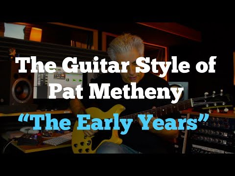 "The Guitar Style of Pat Metheny  Part 1 ""The Early Years"""