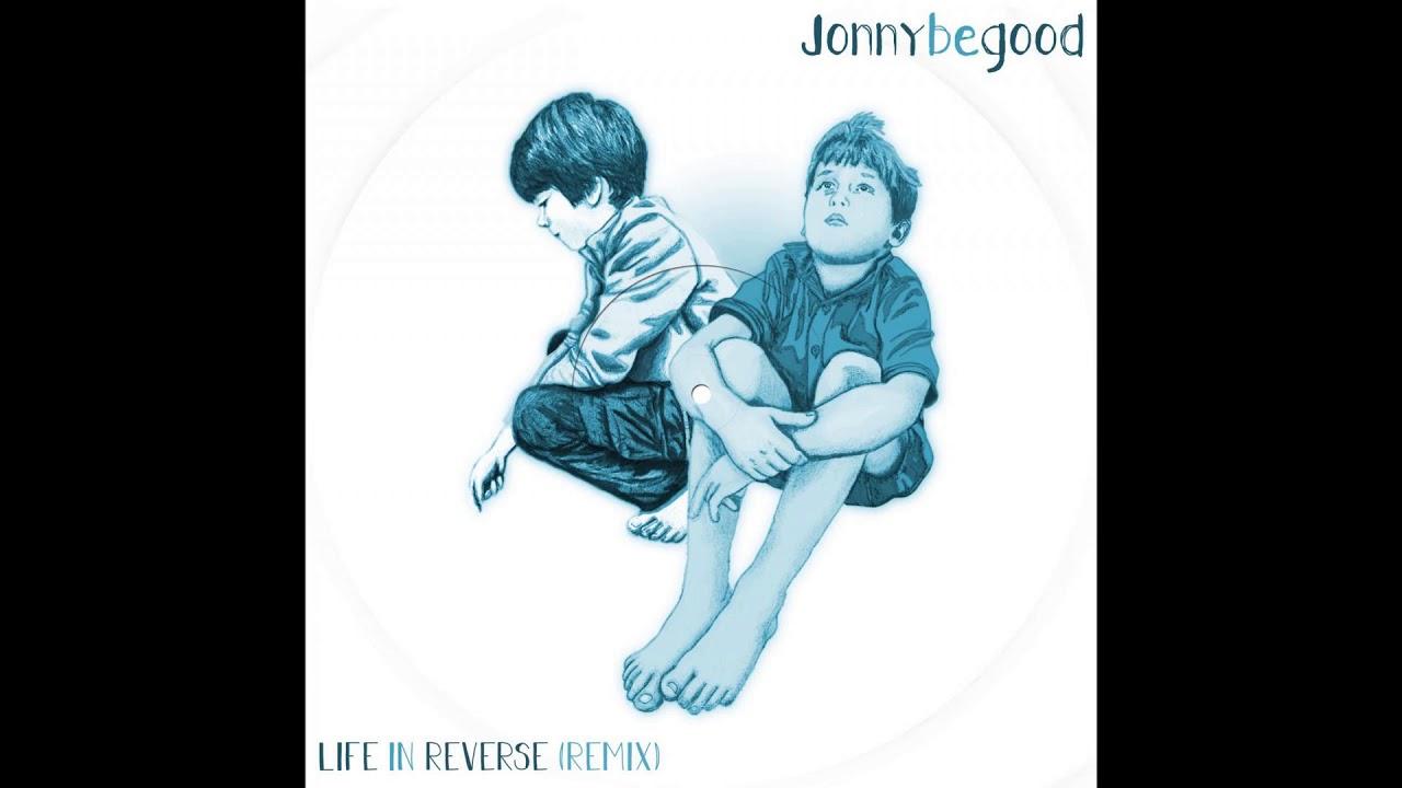 Jonnybegood - Life In Reverse (Remix)