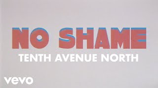 Tenth Avenue North - No Shame (Official Lyric Video) ft. The Young Escape