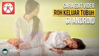 Video Cara Edit Video Roh Keluar dari Tubuh di Android | KINEMASTER TUTORIAL #4 download MP3, 3GP, MP4, WEBM, AVI, FLV September 2018