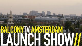 BALCONYTV AMSTERDAM LAUNCH SHOW