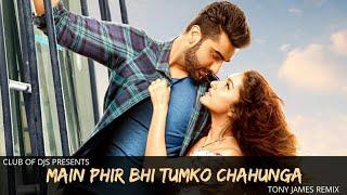 Main phir bhi tumko chahunga (remix) | tony james half girlfriend shraddha kapoor club of djs