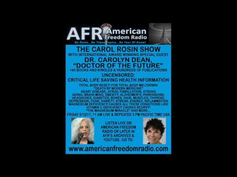 WORLD HEALTH CRISIS: LIFE SAVING INFO! PART 1:  DR CAROLYN DEAN ON THE CAROL ROSIN SHOW 5/12/17