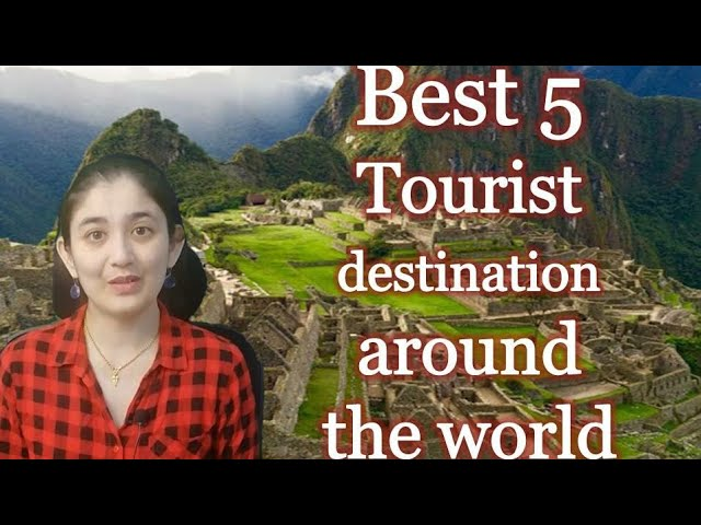 World's 5 best destination for travelers | Best tourist places by Susan Moss