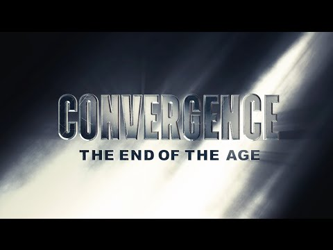 Convergence: The End of the Age Part 1