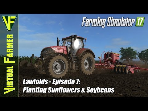 Let's Play Farming Simulator 17 - Lawfolds, Episode 7: Planting Sunflowers & Soybeans