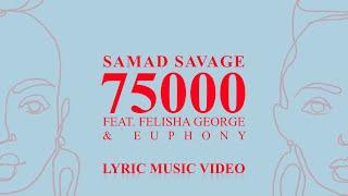 Download lagu SAMAD SAVAGE - 75000 (FEAT. FELICIA GEORGE & EUPHONY) [LYRIC VIDEO]