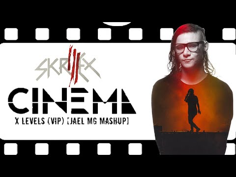 Skrillex - Cinema x Levels (VIP) [Jael MG Mashup RE-Work]