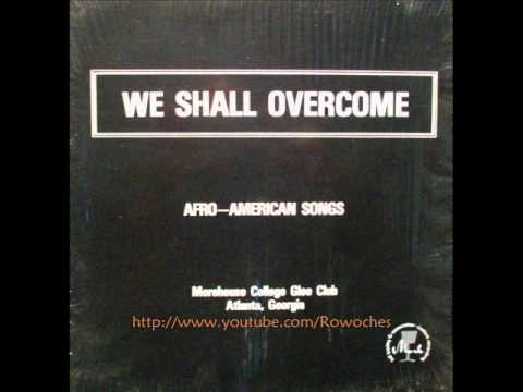 """""""We Shall Overcome""""- Morehouse College Glee Club"""