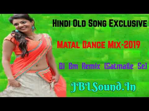Hindi Old Song Exclusive Matal Dance Mix-2019 || Dj Bm Remix (Satmaile Se) || JBLSound Dot In