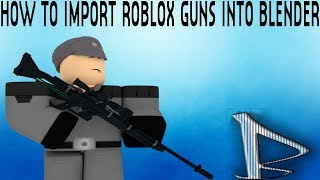 How to import ROBLOX guns into Blender