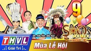 THVL | Sao nối ngôi - Phiên bản thiếu nhi: Tập 9 – Mùa lễ hội