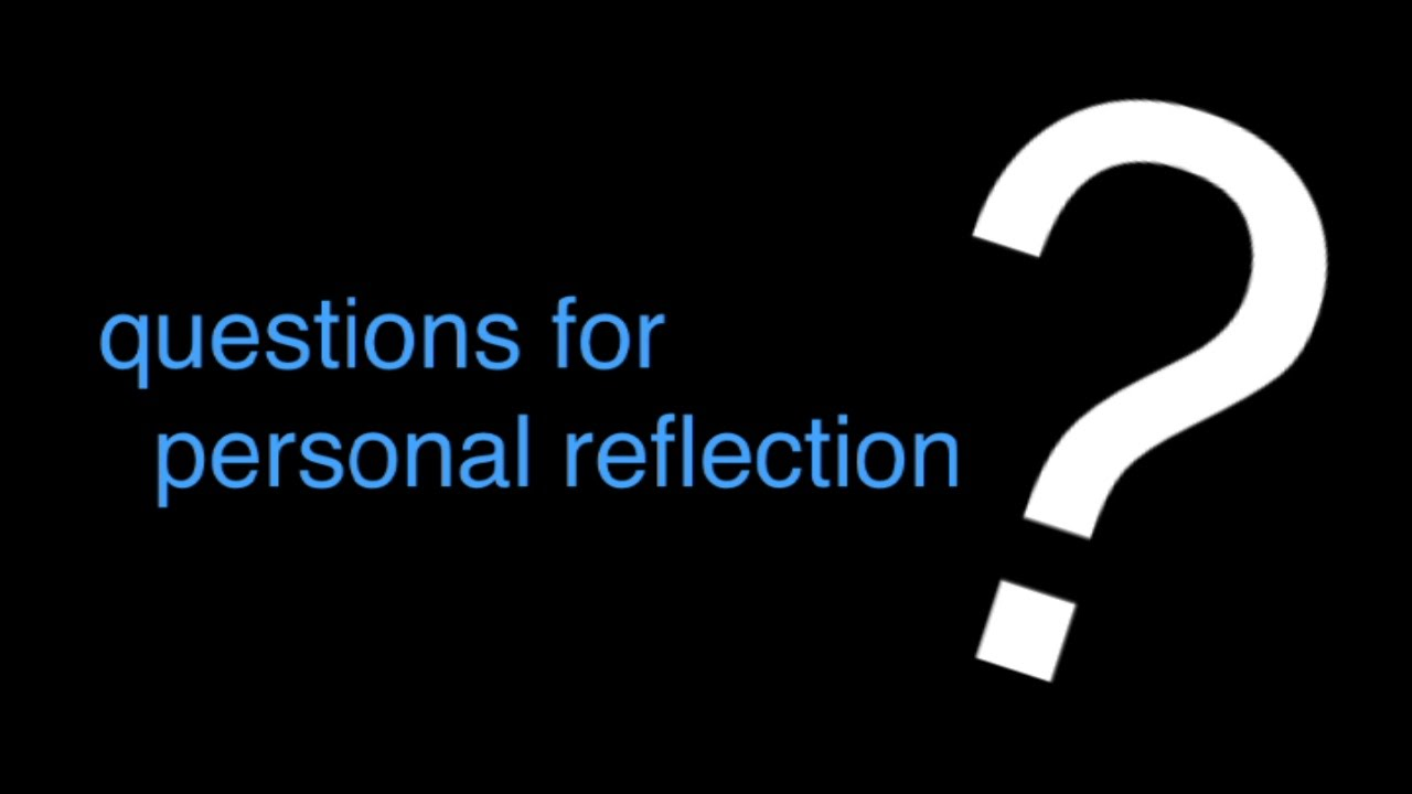 questions for personal reflection youtube