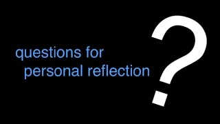 questions, for personal reflection