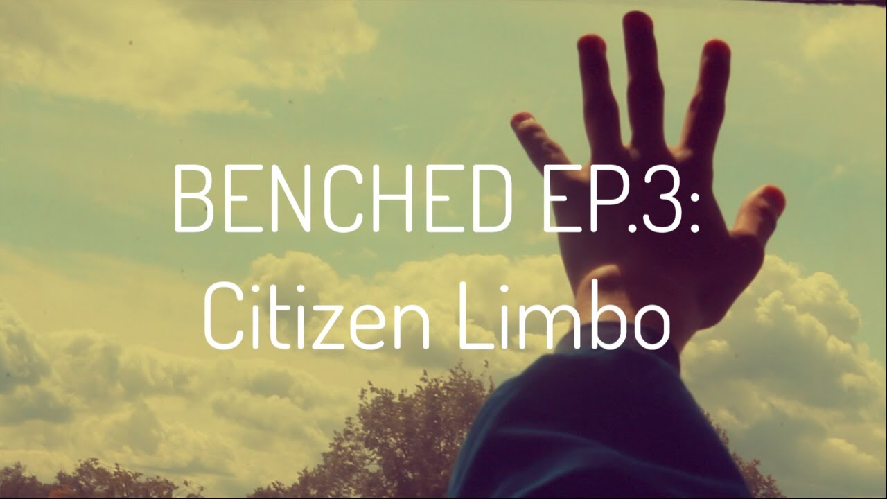 BENCHED EP.3: Citizen Limbo