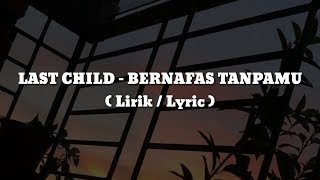 Download LAST CHILD - BERNAFAS TANPAMU (Lirik / Lyric)
