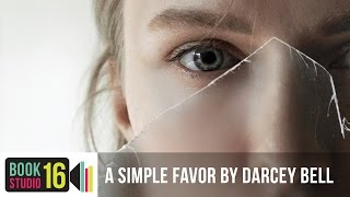 A Simple Favor by Darcey Bell | On Sale March 21st