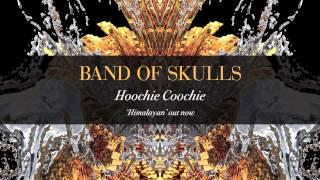 Band Of Skulls - Hoochie Coochie