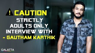 Strictly #Adults Only Interview with - #GauthamKarthik | #HaraHaraMahadevaki