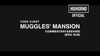Eng Sub  Commentary&behind : Code Kunst - Muggles' Mansion