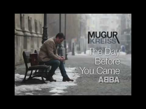 Mugur Kreiss - THE DAY BEFORE YOU CAME -...