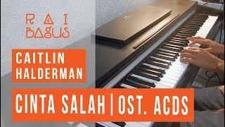 Caitlin Halderman Cinta Salah Piano Cover