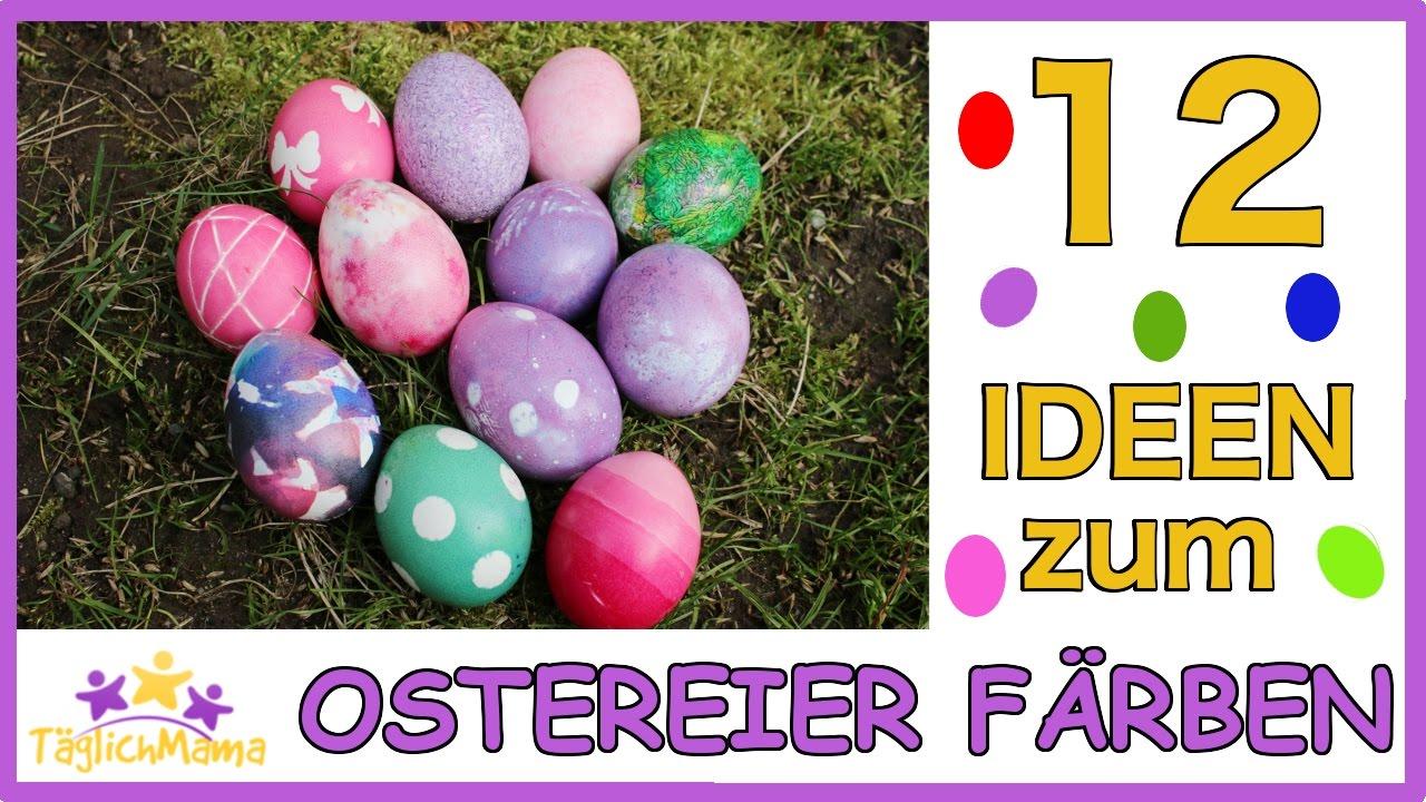 12 IDEEN zum OSTEREIER FÄRBEN / easter eggs / Ostern/ Täglich Mama ...