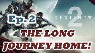 Destiny 2 - Episode 2: The Long Journey Home!