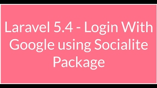 Laravel5.4 Login With Google using Socialite Package