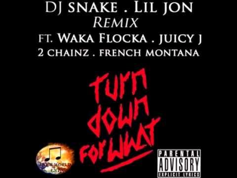 Turn Down For What (Remix) - DJ Snake & Lil Jon ft. Waka Flocka, Juicy J, 2 Chainz & French Montana