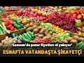 'Samsun'da pazar fiyatları el yakıyor'