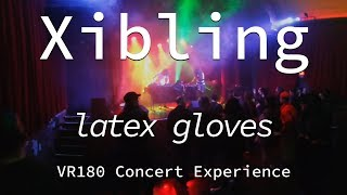 Xibling | Latex Gloves | Live VR180 Experience | April 10, 2019