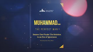 "Muhammad (saw) - the Perfect Man - S1 Finale - ""The Solution to an Era of Ignorance"""