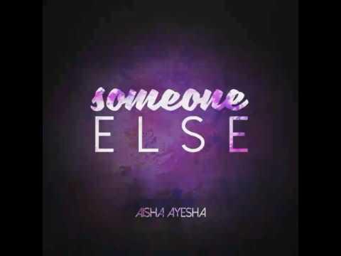 Someone Else - Aisha Ayesha (Original)