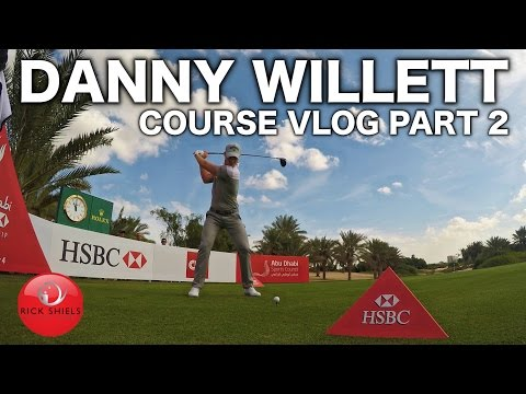 DANNY WILLETT - ABU DHABI CHAMPS COURSE VLOG PART 2