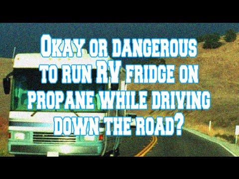 Dangerous to run RV fridge on propane on the road?