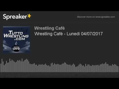 Wrestling Cafè - Lunedì 04/07/2017