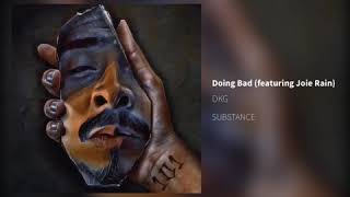 DKG - Doing Bad (featuring Joie Rain)